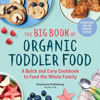 9781641521130-1641521139-The Big Book of Organic Toddler Food: A Quick and Easy Cookbook to Feed the Whole Family