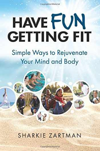 9780999251003-0999251007-Have Fun Getting Fit: Simple Ways to Rejuvenate Your Mind and Body