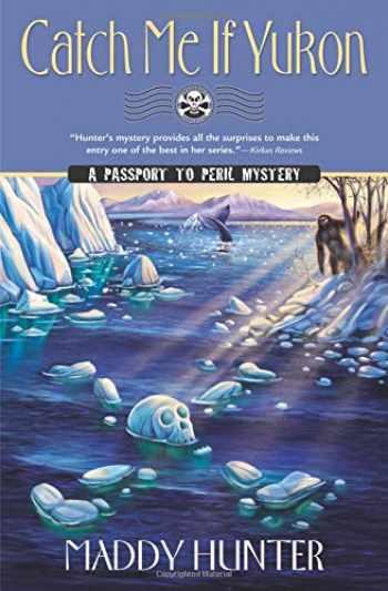 9780738753973-0738753971-Catch Me if Yukon (A Passport to Peril Mystery (12))