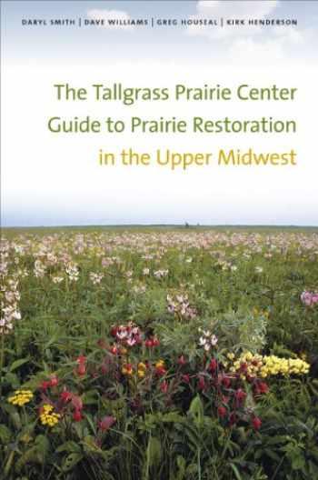 9781587299162-158729916X-The Tallgrass Prairie Center Guide to Prairie Restoration in the Upper Midwest (Bur Oak Guide)