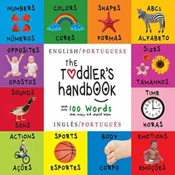 9781772264593-1772264598-The Toddler's Handbook: Bilingual (English / Portuguese) (Inglês / Português) Numbers, Colors, Shapes, Sizes, ABC Animals, Opposites, and Sounds, with ... Learning Books (Portuguese Edition)