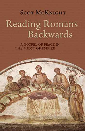 9781481308779-1481308777-Reading Romans Backwards: A Gospel of Peace in the Midst of Empire