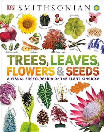 9781465482426-1465482423-Trees, Leaves, Flowers and Seeds: A Visual Encyclopedia of the Plant Kingdom (Smithsonian)