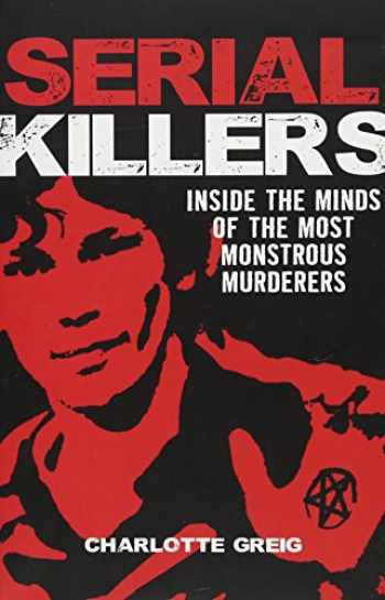 9781784289775-1784289779-Serial Killers: Inside the Minds of the Most Monstrous Murderers