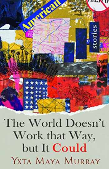 9781948908696-1948908697-The World Doesn't Work That Way, but It Could: Stories (Volume 1)