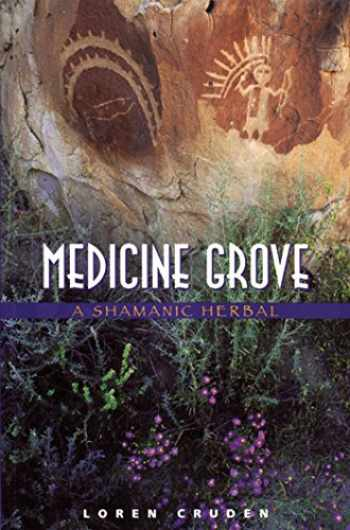9780892816477-0892816473-Medicine Grove: A Shamanic Herbal