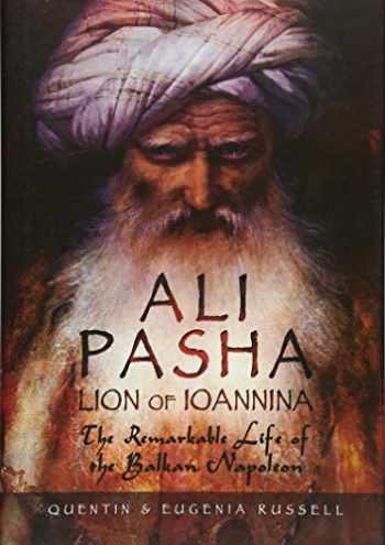 9781473877207-1473877202-Ali Pasha, Lion of Ioannina: The Remarkable Life of the Balkan Napoleon