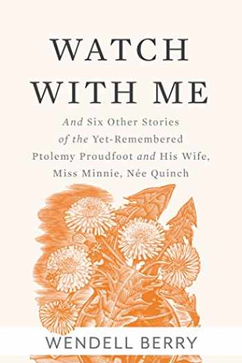 9781619028319-161902831X-Watch With Me: and Six Other Stories of the Yet-Remembered Ptolemy Proudfoot and His Wife, Miss Minnie, Née Quinch