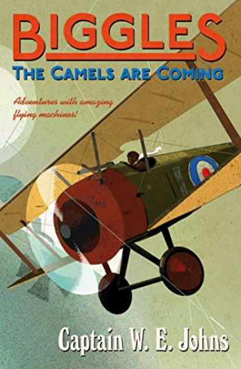 9781782950271-1782950273-Biggles: The Camels are Coming: Number 3 of the Biggles Series