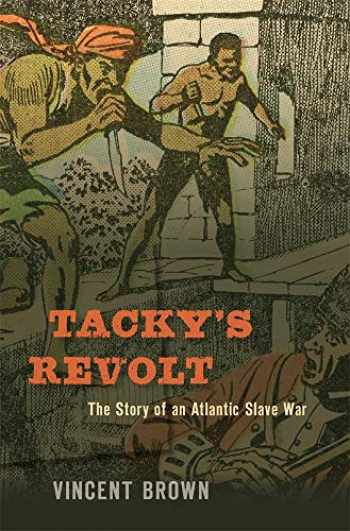 9780674737570-0674737571-Tacky's Revolt: The Story of an Atlantic Slave War