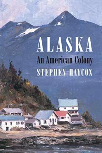 9780295986296-0295986298-Alaska, An American Colony