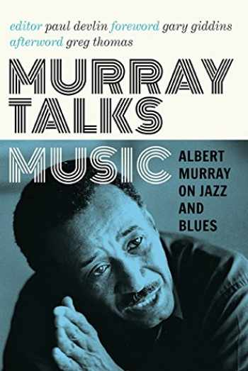 9780816699551-0816699550-Murray Talks Music: Albert Murray on Jazz and Blues