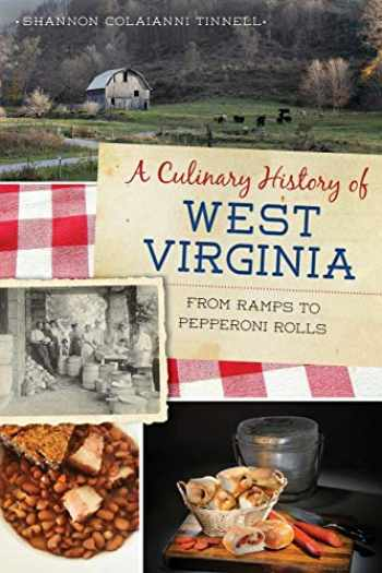 9781625859259-1625859252-A Culinary History of West Virginia: From Ramps to Pepperoni Rolls (American Palate)