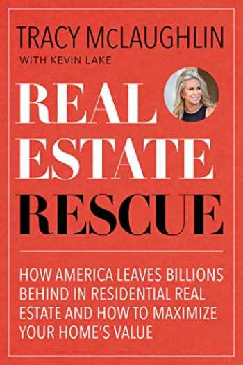 9781642501957-1642501956-Real Estate Rescue: How America Leaves Billions Behind in Residential Real Estate and How to Maximize Your Home's Value (Buying and Selling Homes, Staging a Home to Sell)