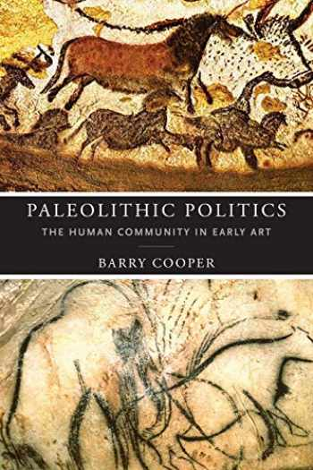9780268107147-0268107149-Paleolithic Politics: The Human Community in Early Art (The Beginning and the Beyond of Politics)