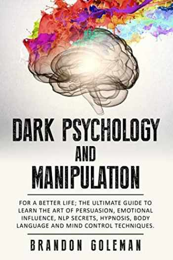 9781698858098-1698858094-Dark Psychology and Manipulation: For a Better Life: The Ultimate Guide to Learning the Art of Persuasion, Emotional Influence, NLP Secrets, Hypnosis, Body Language, and Mind Control Techniques