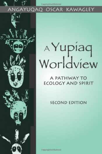 9781577663843-1577663845-A Yupiaq Worldview: A Pathway to Ecology and Spirit