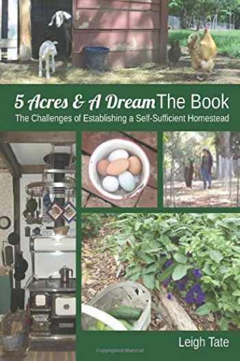 9780989711104-0989711102-5 Acres & A Dream The Book: The Challenges of Establishing a Self-Sufficient Homestead (5 Acres & A Dream Homesteading Series)
