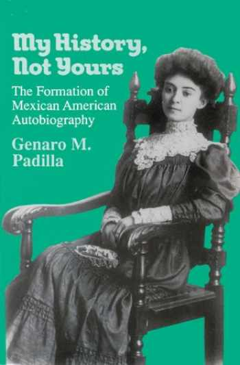 9780299139742-0299139743-My History, Not Yours: The Formation of Mexican American Autobiography (Wisconsin Studies in Autobiography)