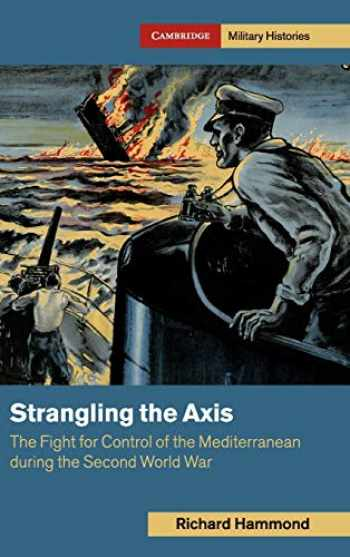 9781108478212-1108478212-Strangling the Axis: The Fight for Control of the Mediterranean during the Second World War (Cambridge Military Histories)