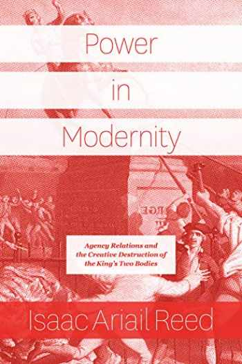 9780226689456-022668945X-Power in Modernity: Agency Relations and the Creative Destruction of the King's Two Bodies