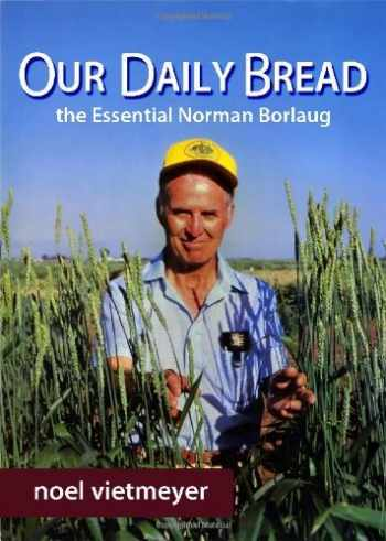 9780578095554-0578095556-Our Daily Bread, The Essential Norman Borlaug