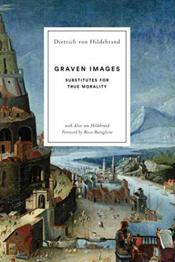 9781939773128-1939773121-Graven Images: Substitutes for True Morality