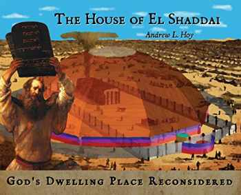 9780991116683-0991116682-The House of El Shaddai: God's Dwelling Place Reconsidered