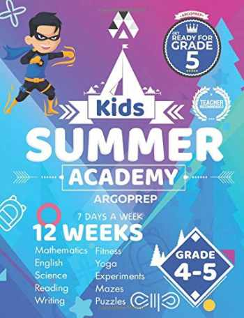 9781946755711-1946755710-Kids Summer Academy by ArgoPrep - Grades 4-5: 12 Weeks of Math, Reading, Science, Logic, Fitness and Yoga | Online Access Included | Prevent Summer Learning Loss