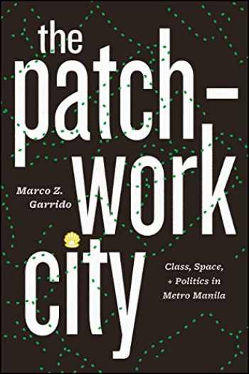 9780226643144-022664314X-The Patchwork City: Class, Space, and Politics in Metro Manila