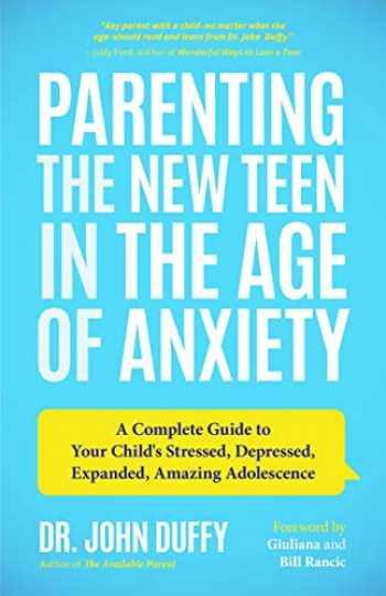 9781642500493-1642500496-Parenting the New Teen in the Age of Anxiety: A Complete Guide to Your Child's Stressed, Depressed, Expanded, Amazing Adolescence (Parenting Tips from a Clinical Psychologist and Relationships Expert)