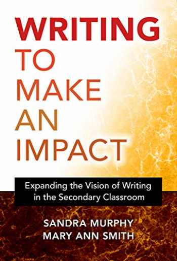 9780807763964-0807763969-Writing to Make an Impact: Expanding the Vision of Writing in the Secondary Classroom