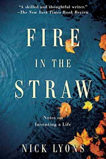 9781951627195-1951627199-Fire in the Straw: Notes on Inventing a Life
