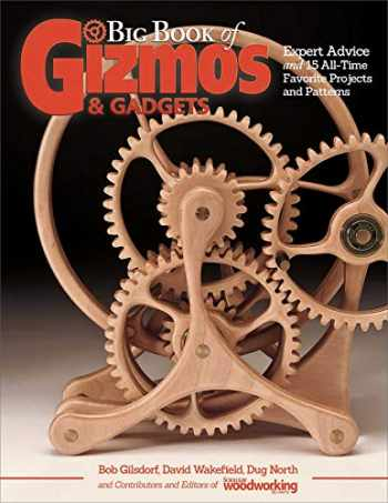 9781565239012-1565239016-Big Book of Gizmos & Gadgets: Expert Advice and 15 All-Time Favorite Projects and Patterns (Fox Chapel Publishing) Step-by-Step Wooden Mechanical Marvels, with a Full-Size Pull-Out Pattern Pack