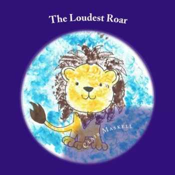 9781548019617-1548019615-The Loudest Roar: A book aboout selective mutism