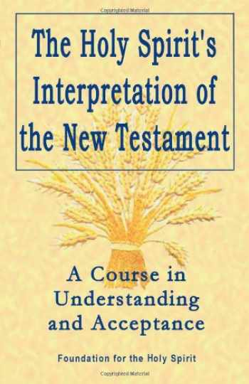 9781846940859-1846940850-Holy Spirit's Interpretation of the New Testament: A Course in Understanding and Acceptance