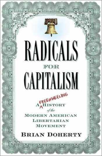 9781586485726-1586485725-Radicals for Capitalism: A Freewheeling History of the Modern American Libertarian Movement