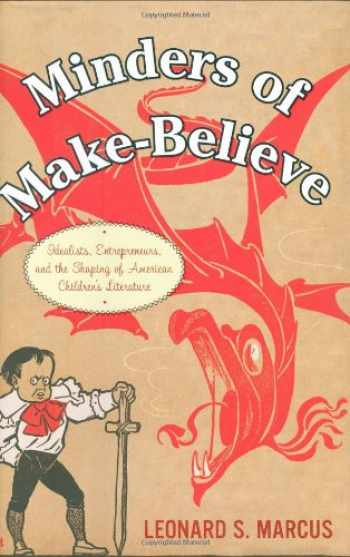 9780395674079-0395674077-Minders of Make-Believe: Idealists, Entrepreneurs, and the Shaping of American Children's Literature