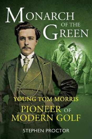 9781909715752-1909715751-Monarch of the Green: Young Tom Morris: Pioneer of Modern Golf