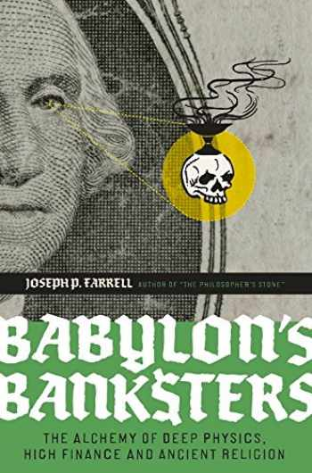 9781932595796-1932595791-Babylon's Banksters: The Alchemy of Deep Physics, High Finance and Ancient Religion