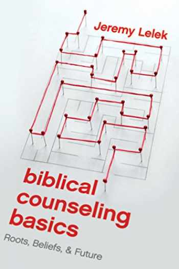 9781945270857-1945270853-Biblical Counseling Basics: Roots, Beliefs, and Future