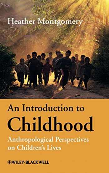 9781405125918-1405125918-An Introduction to Childhood: Anthropological Perspectives on Children's Lives