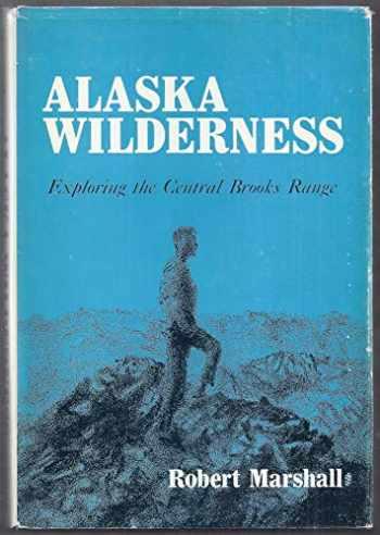 9780520017108-0520017102-Alaska wilderness;: Exploring the Central Brooks Range