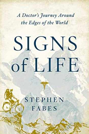 9781643131955-1643131958-Signs of Life: A Doctor's Journey to the Ends Of The Earth
