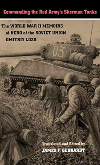 9780803229204-0803229208-Commanding the Red Army's Sherman Tanks: The World War II Memoirs of Hero of the Soviet Union Dmitriy Loza