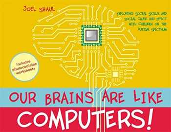 9781849057165-1849057168-Our Brains Are Like Computers!: Exploring Social Skills and Social Cause and Effect with Children on the Autism Spectrum
