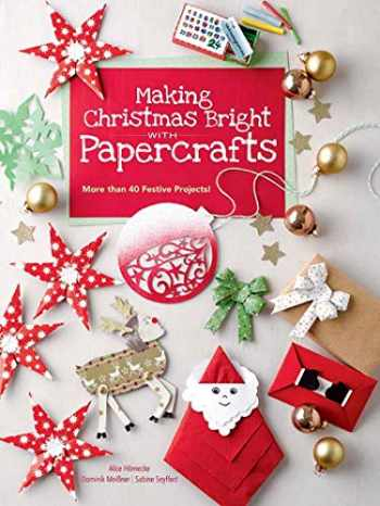 9780486842400-0486842401-Making Christmas Bright with Papercrafts: More Than 40 Festive Projects!