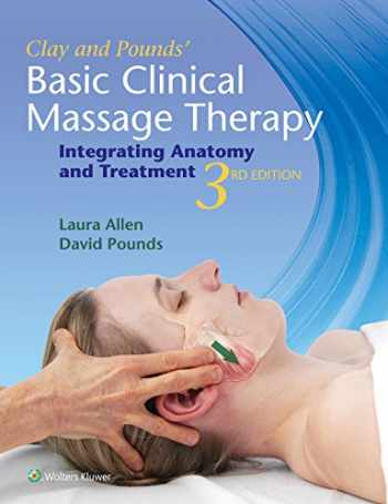 9781451185461-1451185464-Clay & Pounds' Basic Clinical Massage Therapy: Integrating Anatomy and Treatment