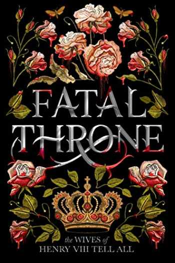 9781984830333-1984830333-Fatal Throne: The Wives of Henry VIII Tell All