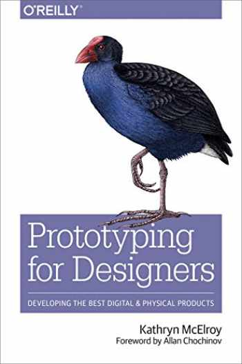 9781491954089-1491954086-Prototyping for Designers: Developing the Best Digital and Physical Products